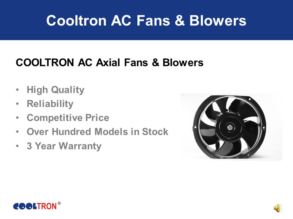 Subject : Introduce the line of Cooltron AC Axial Fans & Blowers Cooltron AC Fans & Blowers Product Overview Cooltron AC Fans Market Overview P/N System & Cross Custom AC Fan Solutions Cooltron AC Axial Fans & Blowers