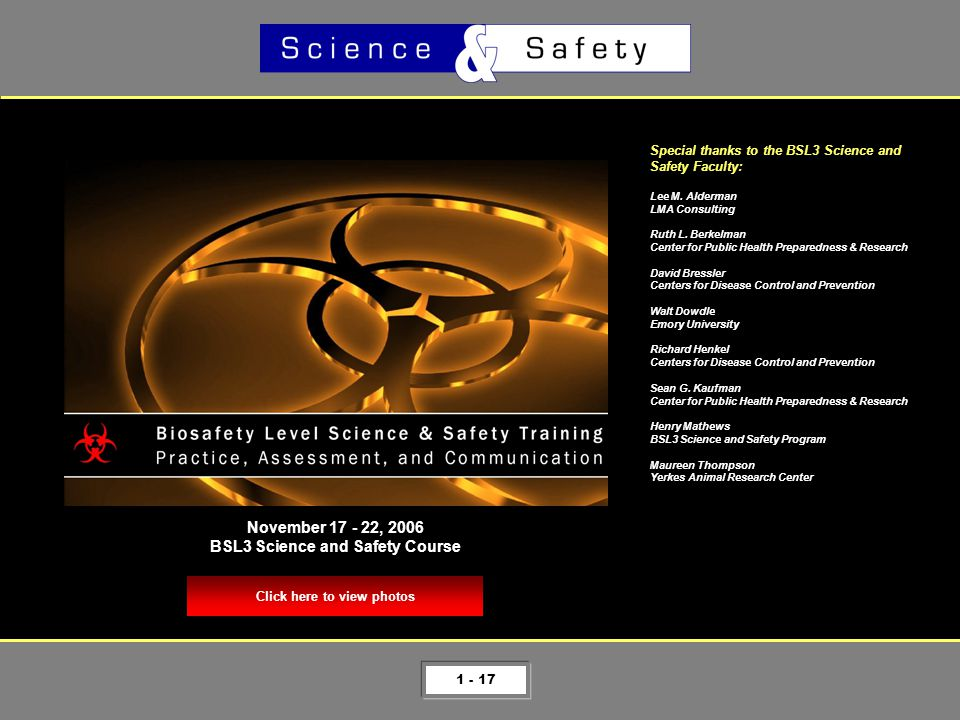 1 - 17 Click here to view photos November 17 - 22, 2006 BSL3 Science and Safety Course Special thanks to the BSL3 Science and Safety Faculty: Lee M.