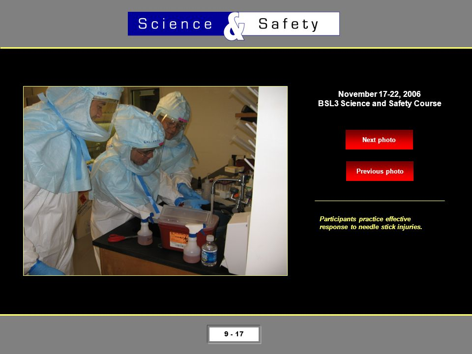 9 - 17 Next photo November 17-22, 2006 BSL3 Science and Safety Course Participants practice effective response to needle stick injuries.