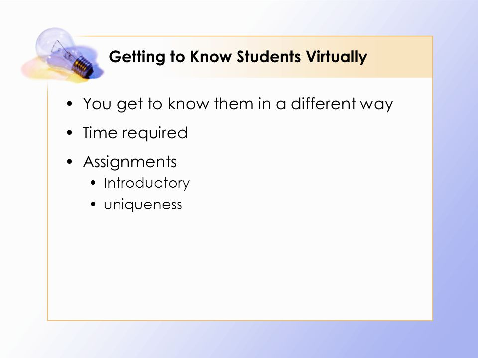 Getting to Know Students Virtually You get to know them in a different way Time required Assignments Introductory uniqueness