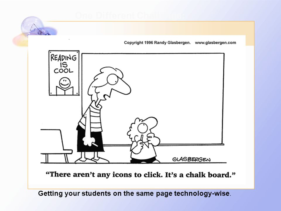 Getting your students on the same page technology-wise. One Different Challenge: