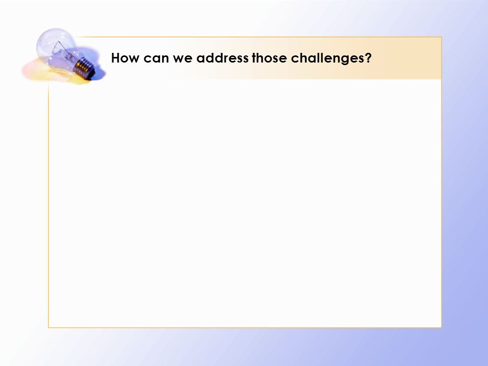 How can we address those challenges