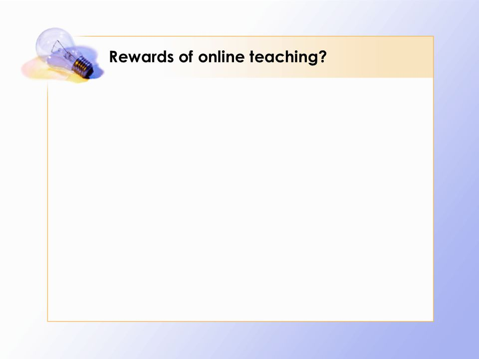 Rewards of online teaching