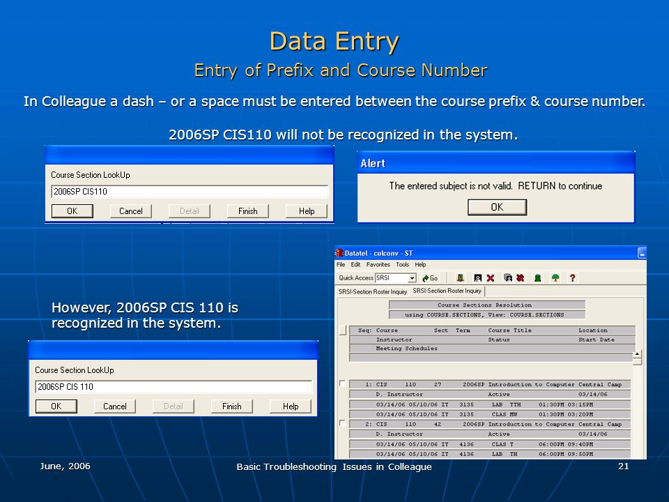 June, 2006 Basic Troubleshooting Issues in Colleague 21 Data Entry Entry of Prefix and Course Number In Colleague a dash – or a space must be entered between the course prefix & course number.