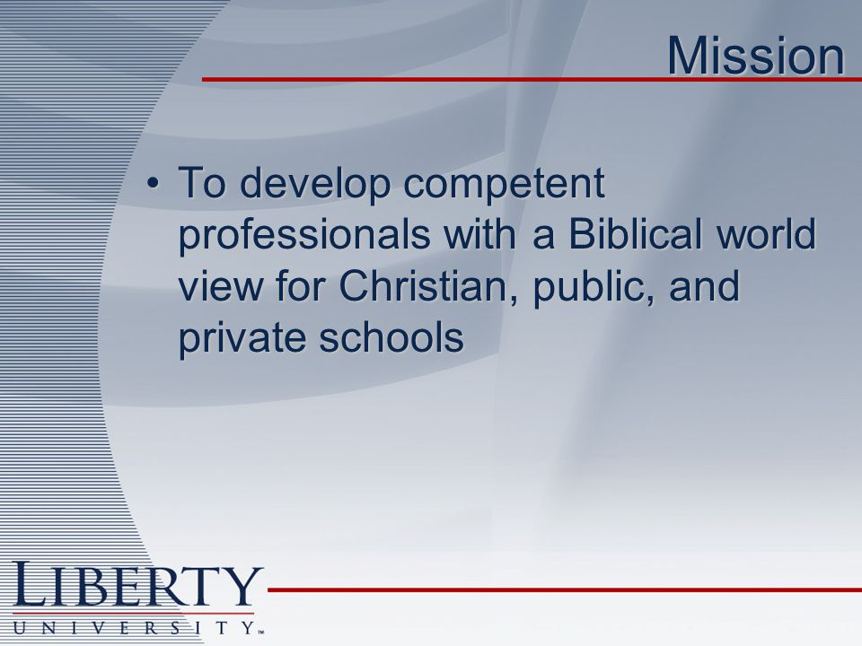 Mission To develop competent professionals with a Biblical world view for Christian, public, and private schoolsTo develop competent professionals with a Biblical world view for Christian, public, and private schools