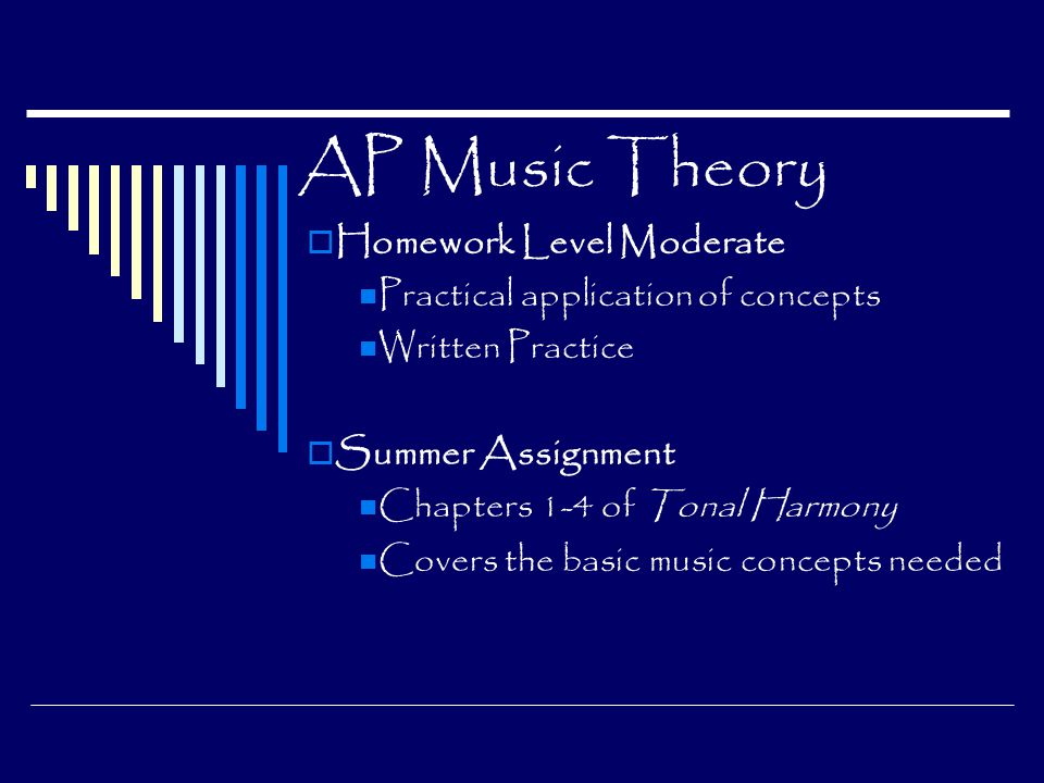 AP Music Theory Homework Level Moderate Practical application of concepts Written Practice Summer Assignment Chapters 1-4 of Tonal Harmony Covers the basic music concepts needed