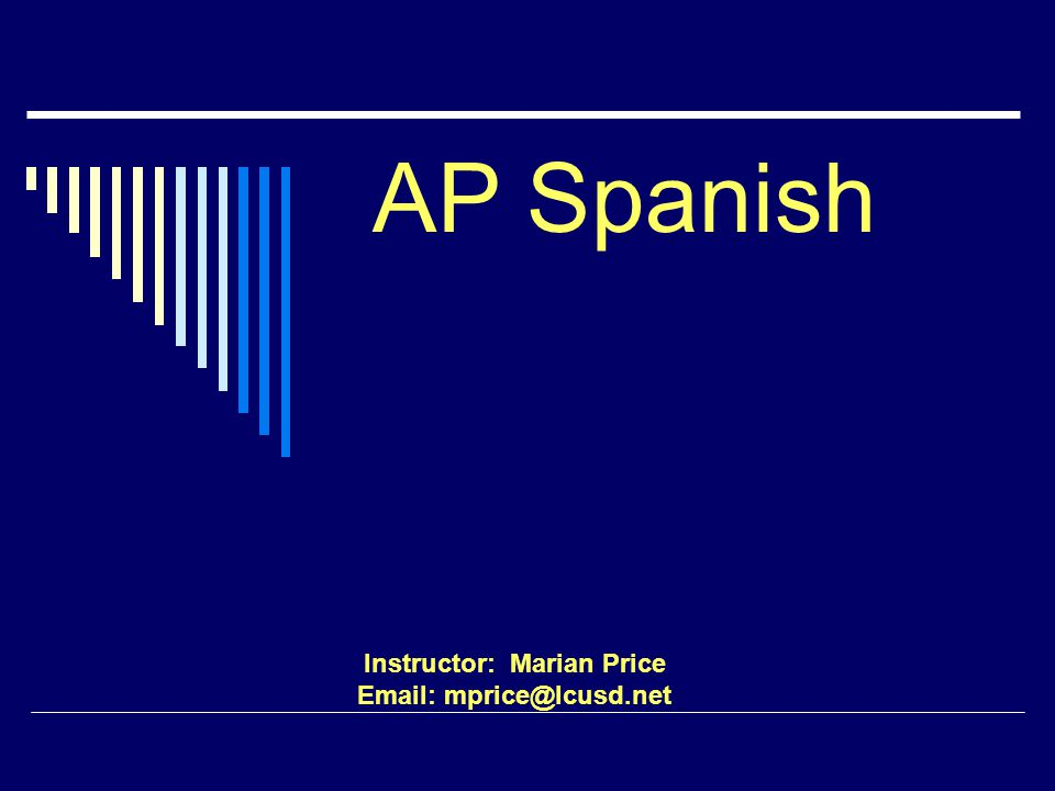 AP Spanish Instructor: Marian Price Email: mprice@lcusd.net