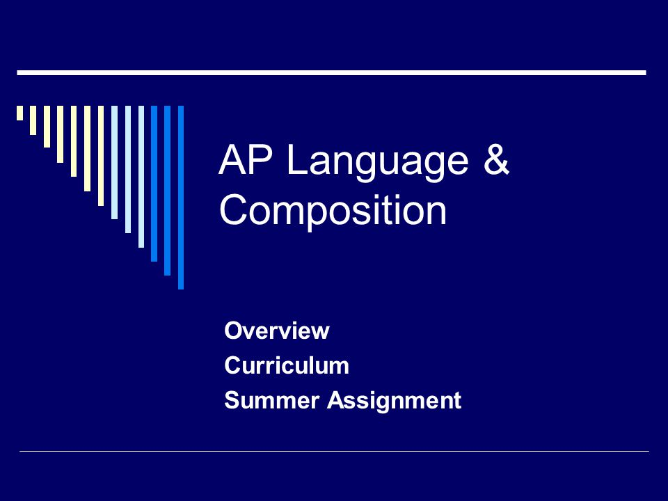 AP Language & Composition Overview Curriculum Summer Assignment