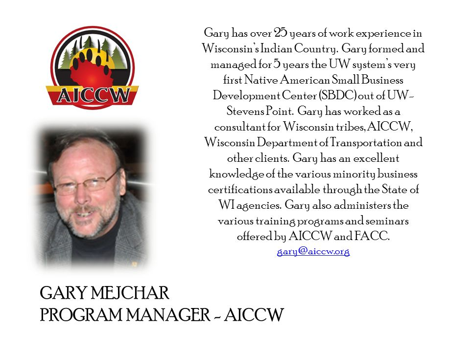 GARY MEJCHAR PROGRAM MANAGER - AICCW Gary has over 25 years of work experience in Wisconsins Indian Country.