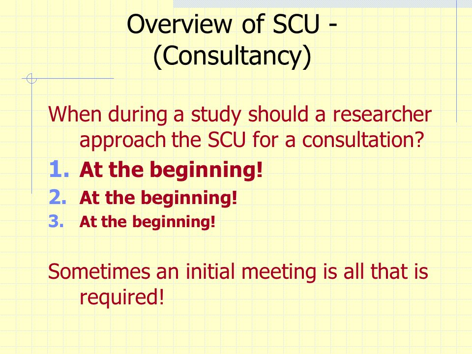 Overview of SCU - (Consultancy) When during a study should a researcher approach the SCU for a consultation.