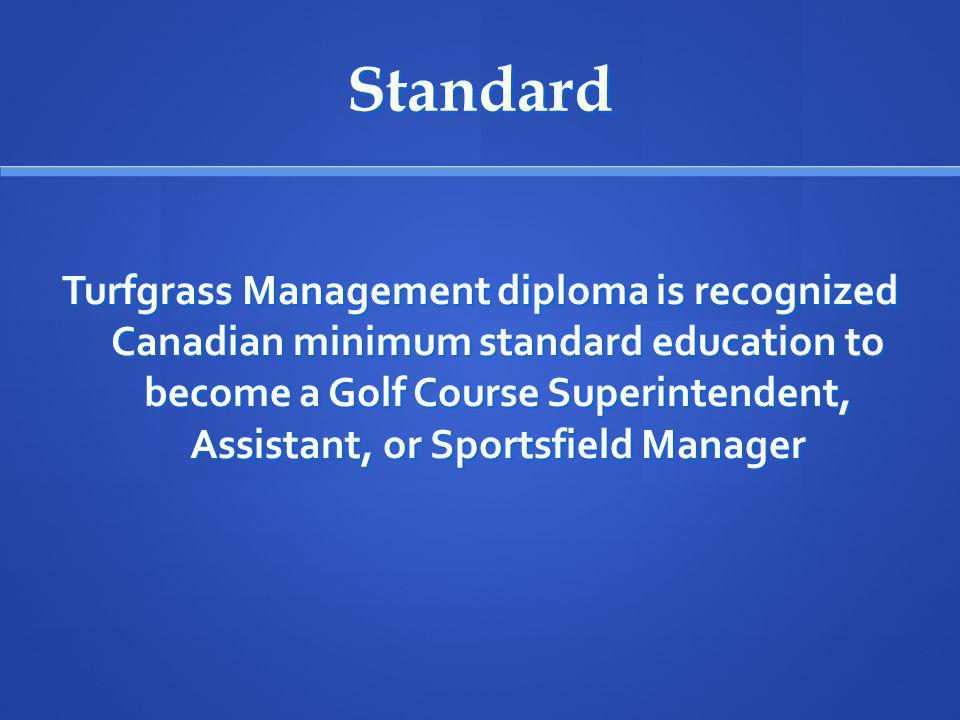 Standard Turfgrass Management diploma is recognized Canadian minimum standard education to become a Golf Course Superintendent, Assistant, or Sportsfield Manager