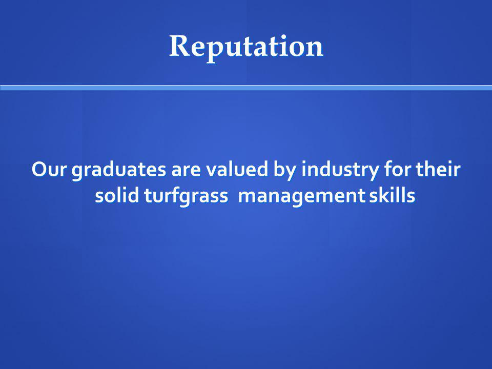 Reputation Our graduates are valued by industry for their solid turfgrass management skills