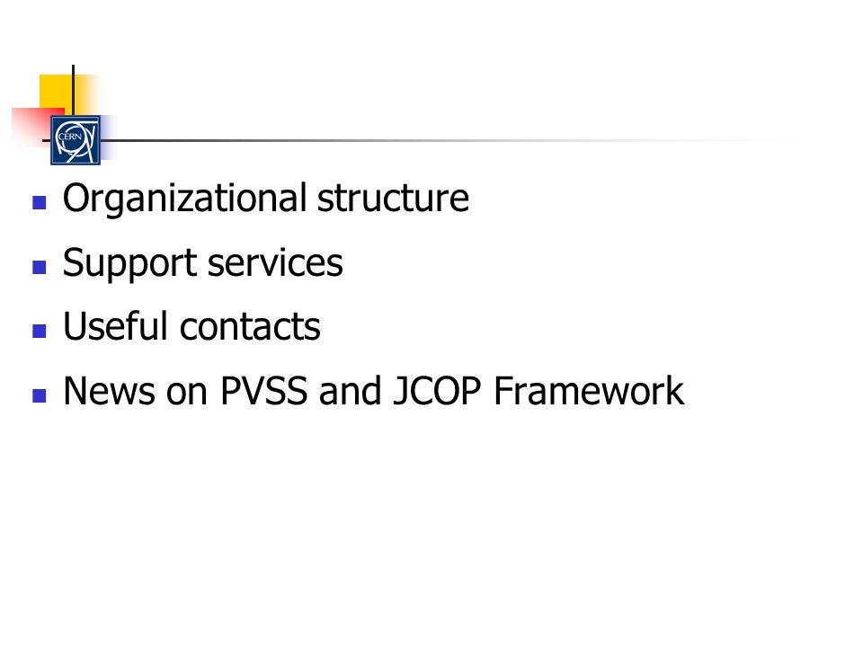Organizational structure Support services Useful contacts News on PVSS and JCOP Framework