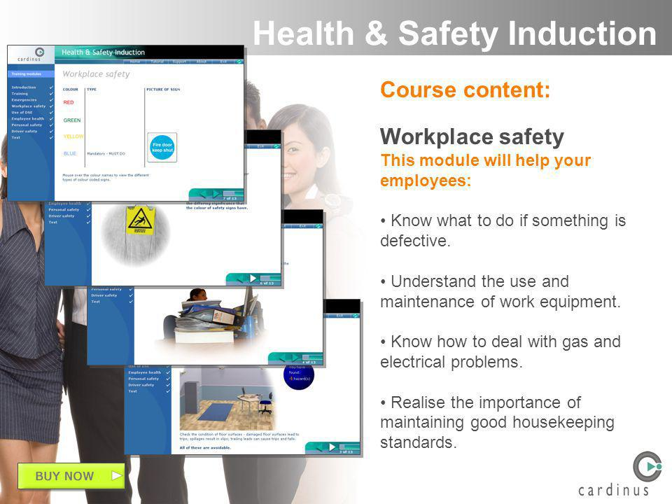 Course content: Workplace safety This module will help your employees: Know what to do if something is defective.