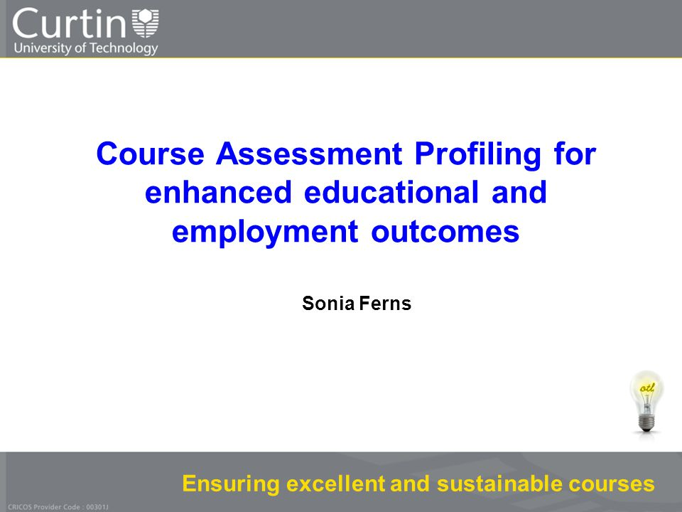 Ensuring excellent and sustainable courses Sonia Ferns Course Assessment Profiling for enhanced educational and employment outcomes