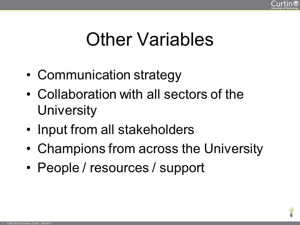 Other Variables Communication strategy Collaboration with all sectors of the University Input from all stakeholders Champions from across the University People / resources / support