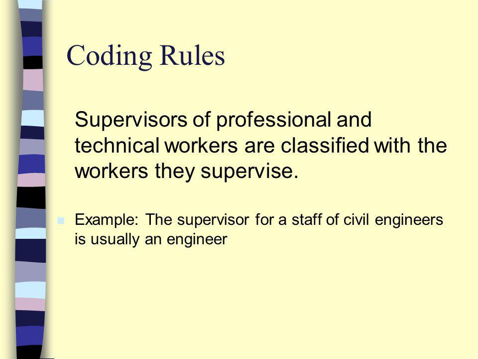 Coding Rules Supervisors of professional and technical workers are classified with the workers they supervise.