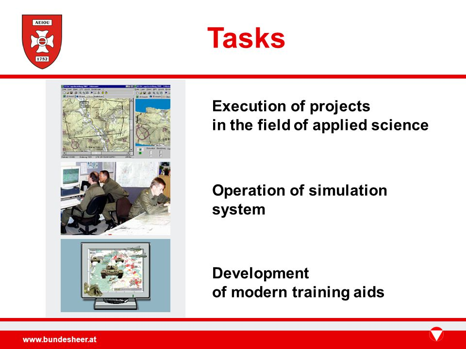 www.bundesheer.at Tasks Execution of projects in the field of applied science Operation of simulation system Development of modern training aids