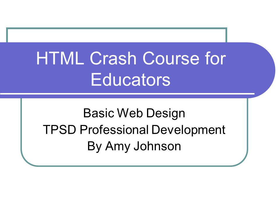 HTML Crash Course for Educators Basic Web Design TPSD Professional Development By Amy Johnson