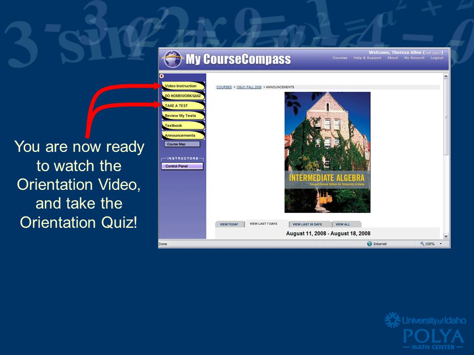 You are now ready to watch the Orientation Video, and take the Orientation Quiz!
