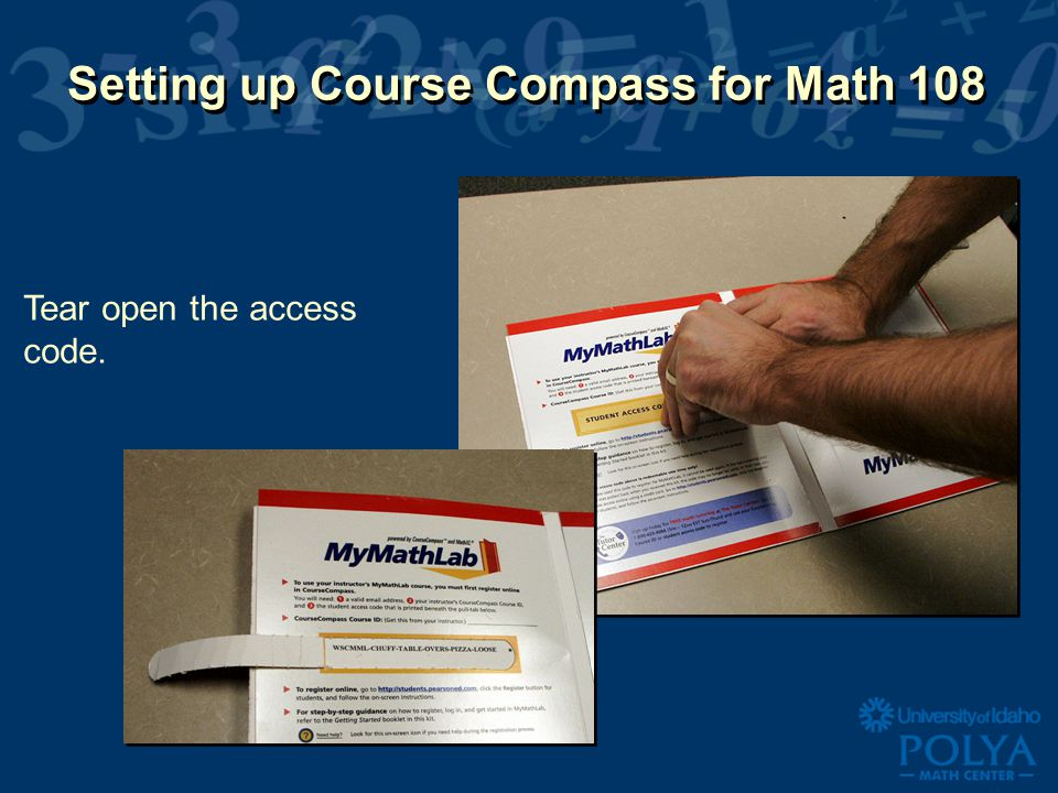 Setting up Course Compass for Math 108 Tear open the access code.