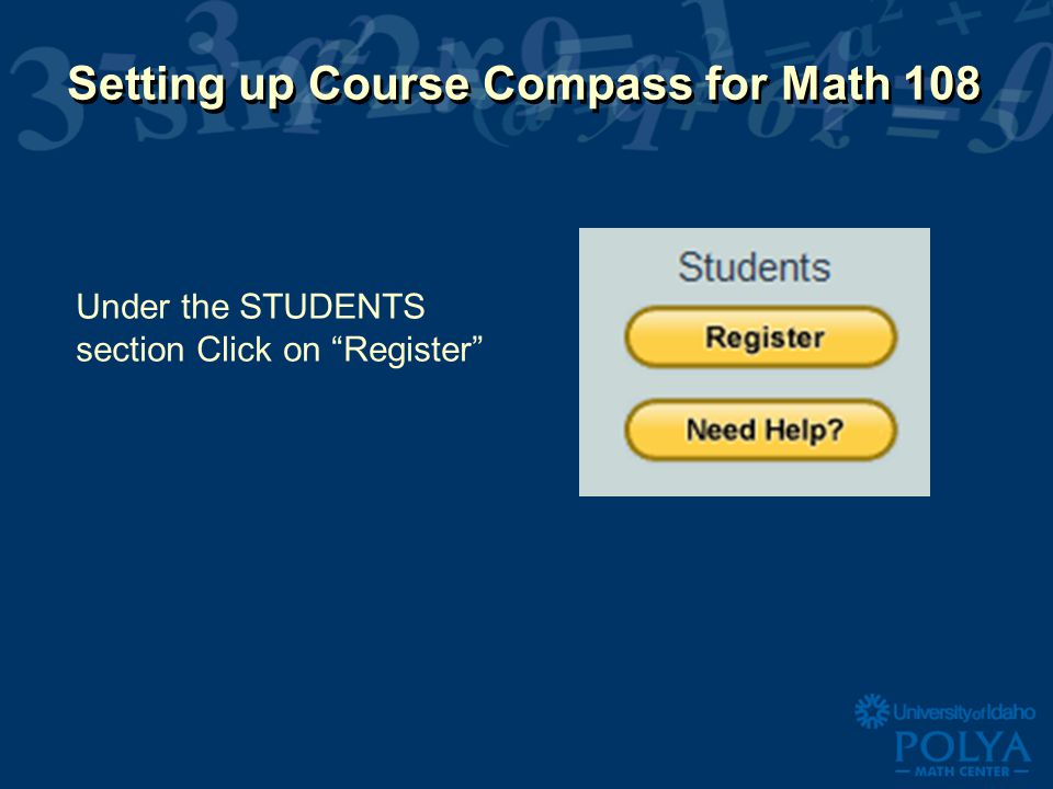 Setting up Course Compass for Math 108 Under the STUDENTS section Click on Register