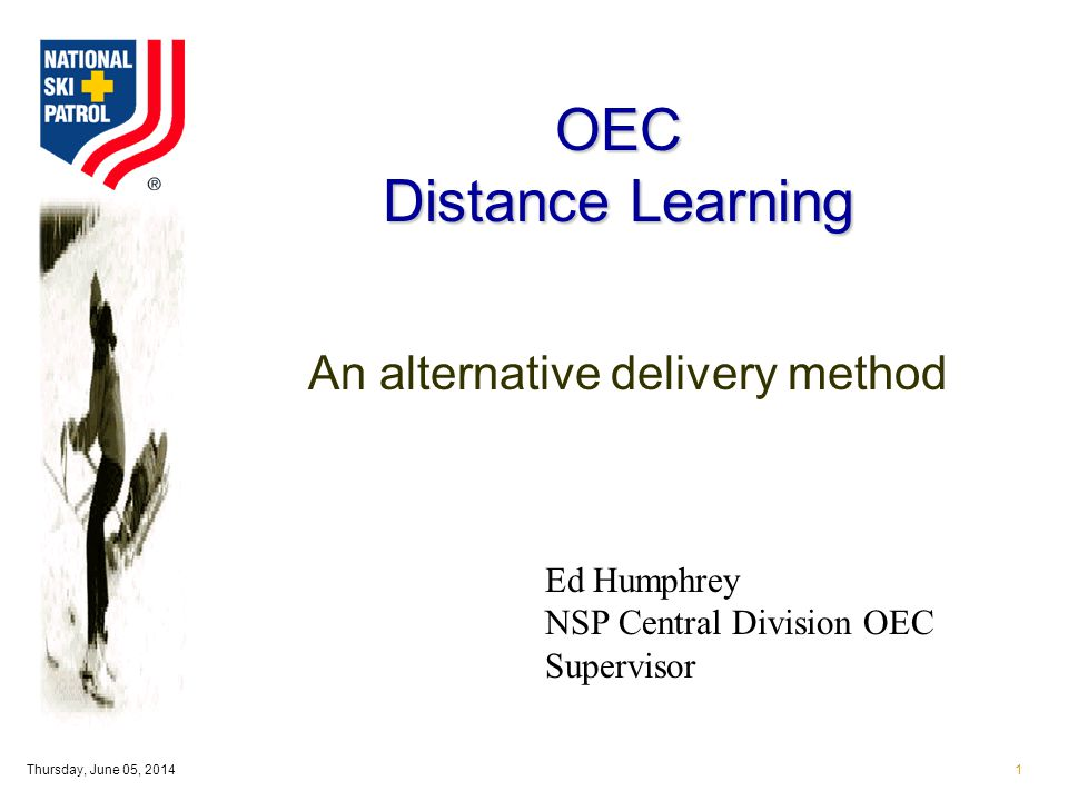 Thursday, June 05, 20141 OEC Distance Learning An alternative delivery method Ed Humphrey NSP Central Division OEC Supervisor