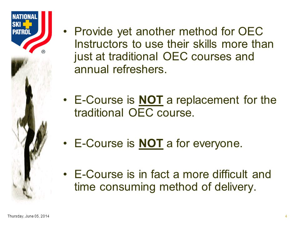 Thursday, June 05, 20144 Provide yet another method for OEC Instructors to use their skills more than just at traditional OEC courses and annual refreshers.