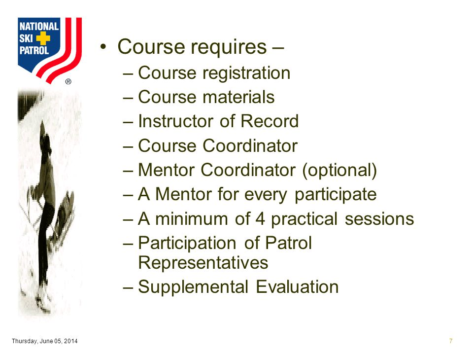 Thursday, June 05, 20147 Course requires – –Course registration –Course materials –Instructor of Record –Course Coordinator –Mentor Coordinator (optional) –A Mentor for every participate –A minimum of 4 practical sessions –Participation of Patrol Representatives –Supplemental Evaluation