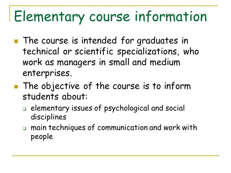 Elementary course information The course is intended for graduates in technical or scientific specializations, who work as managers in small and medium enterprises.