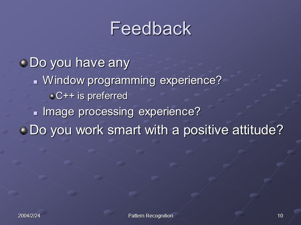 102004/2/24Pattern Recognition Feedback Do you have any Window programming experience.