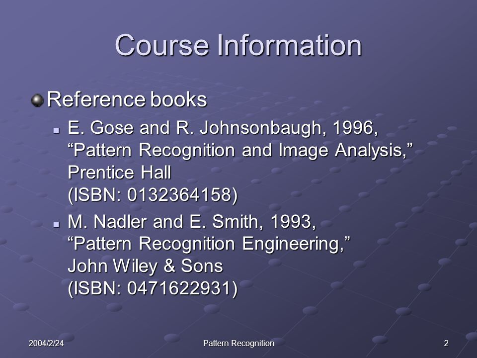 22004/2/24Pattern Recognition Course Information Reference books E.