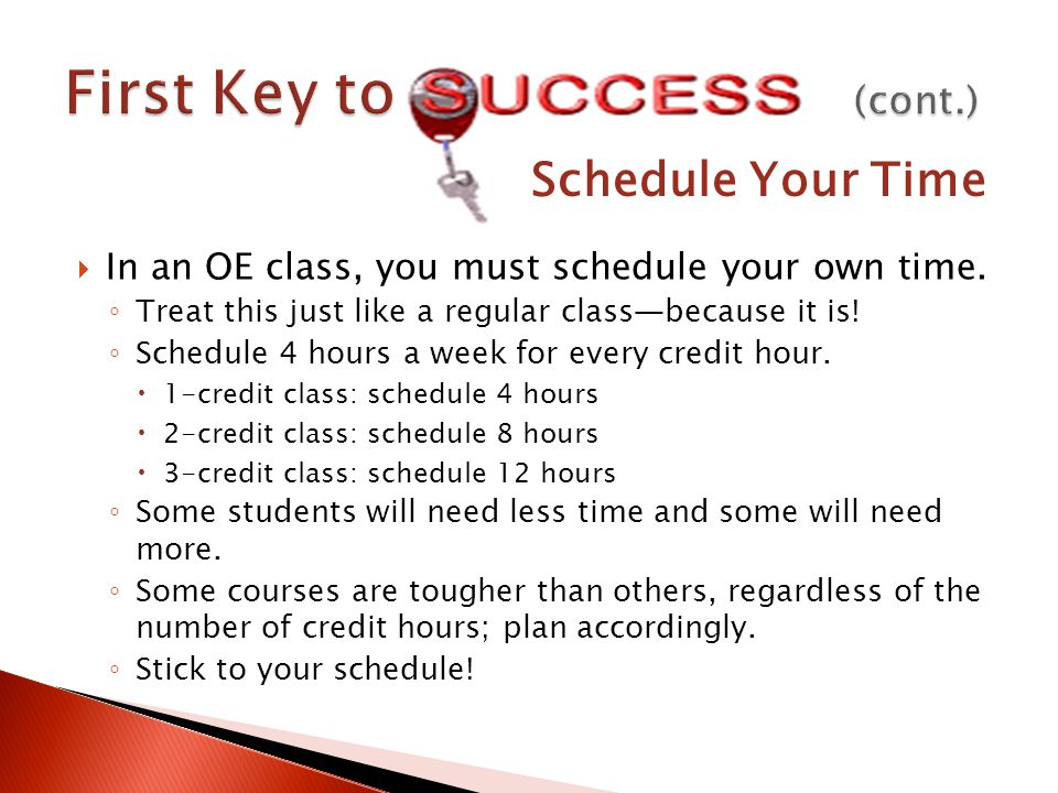 In an OE class, you must schedule your own time. Treat this just like a regular classbecause it is.