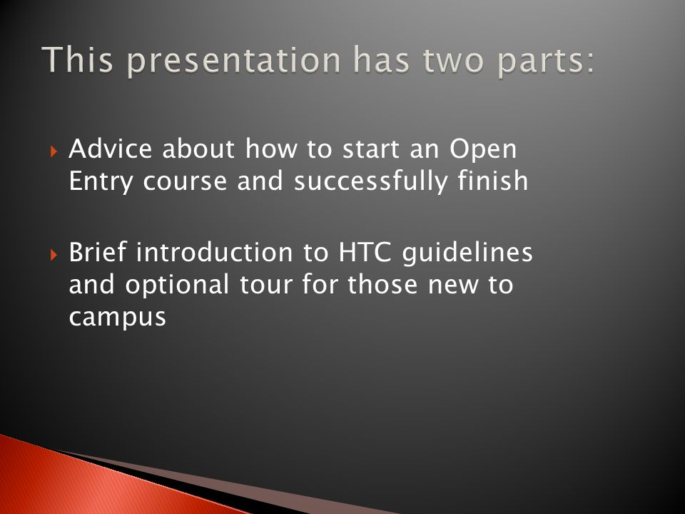 Advice about how to start an Open Entry course and successfully finish Brief introduction to HTC guidelines and optional tour for those new to campus