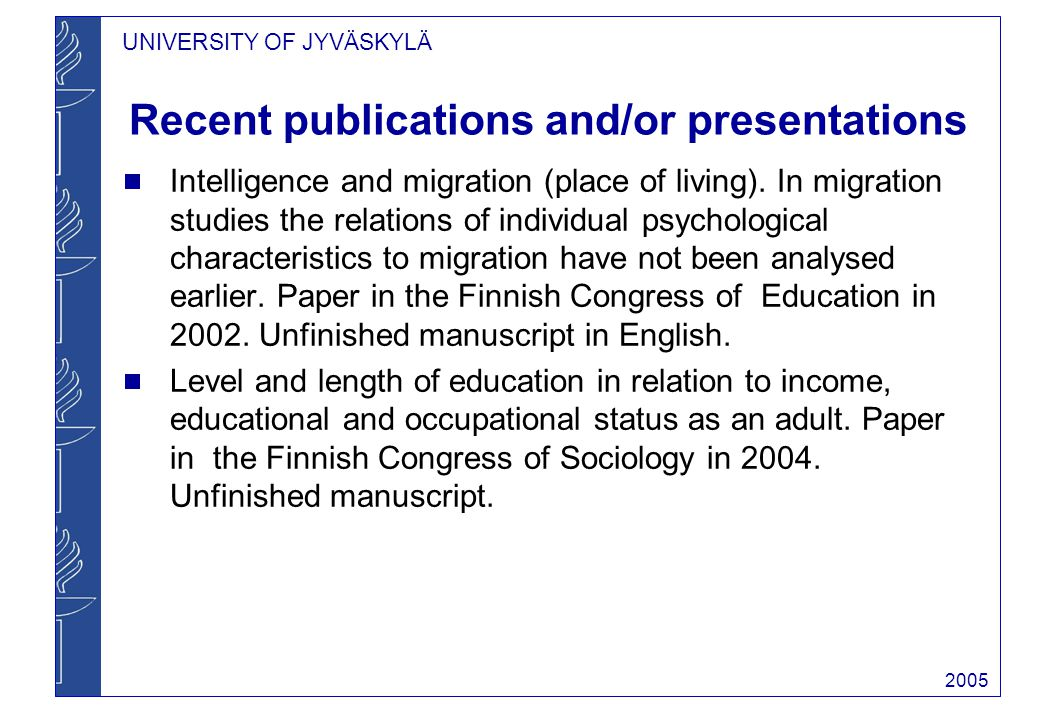 UNIVERSITY OF JYVÄSKYLÄ 2005 Recent publications and/or presentations Intelligence and migration (place of living).