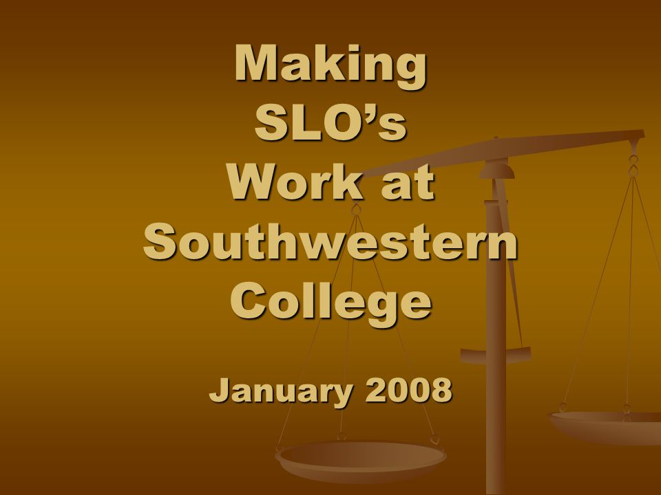 Making SLOs Work at Southwestern College January 2008