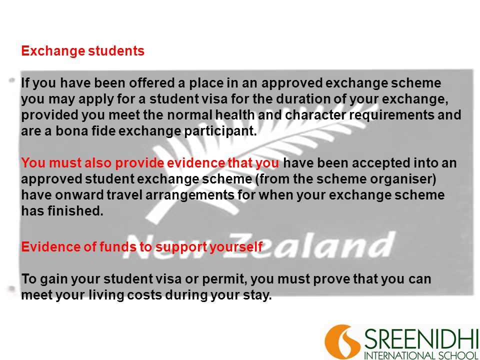 Exchange students If you have been offered a place in an approved exchange scheme you may apply for a student visa for the duration of your exchange, provided you meet the normal health and character requirements and are a bona fide exchange participant.