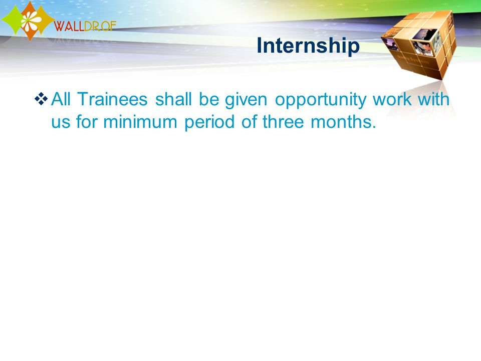 Internship All Trainees shall be given opportunity work with us for minimum period of three months.