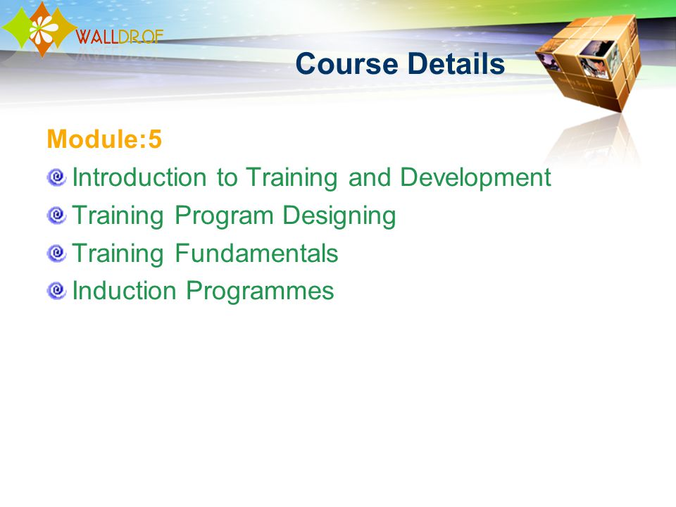 Course Details Module:5 Introduction to Training and Development Training Program Designing Training Fundamentals Induction Programmes