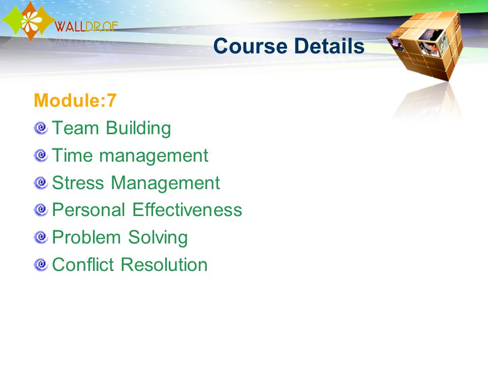 Course Details Module:7 Team Building Time management Stress Management Personal Effectiveness Problem Solving Conflict Resolution