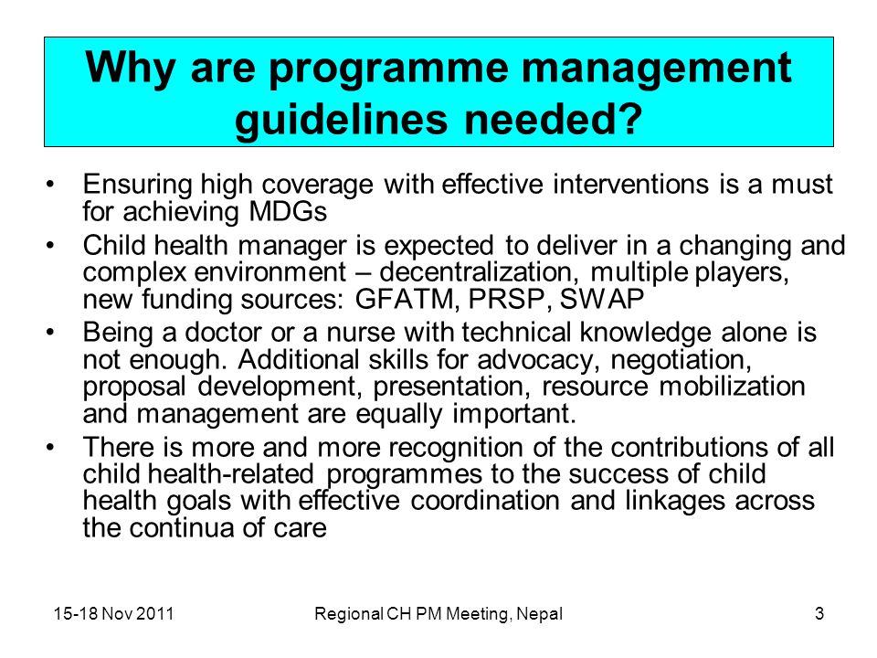 15-18 Nov 2011Regional CH PM Meeting, Nepal3 Why are programme management guidelines needed.