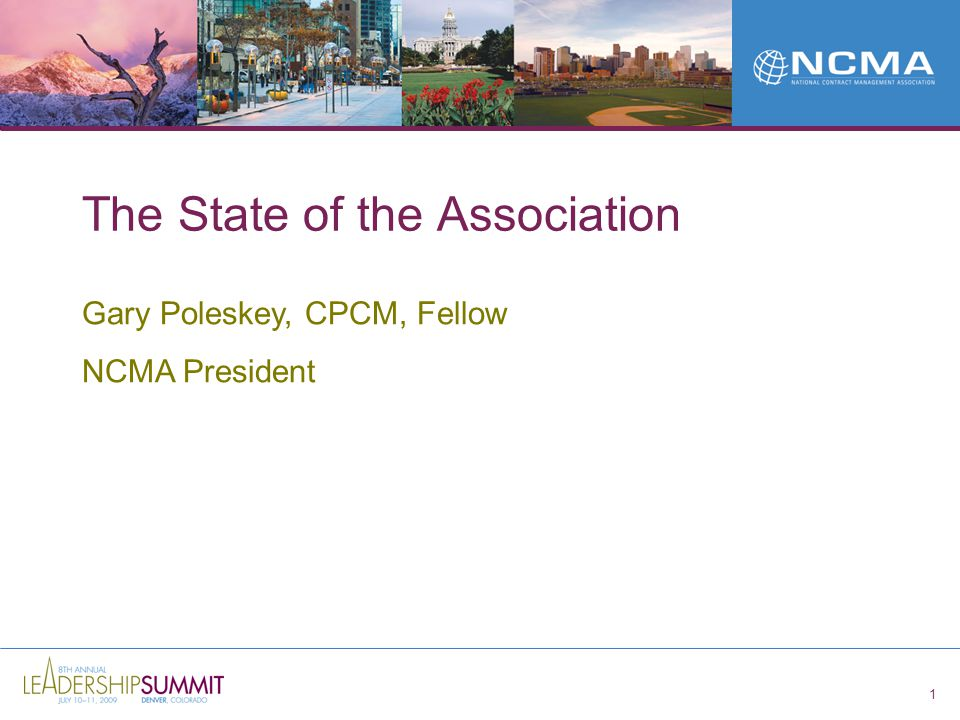 1 The State of the Association Gary Poleskey, CPCM, Fellow NCMA President