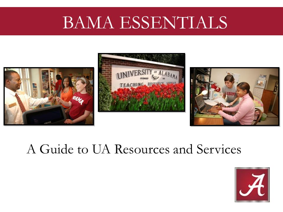 A Guide to UA Resources and Services BAMA ESSENTIALS