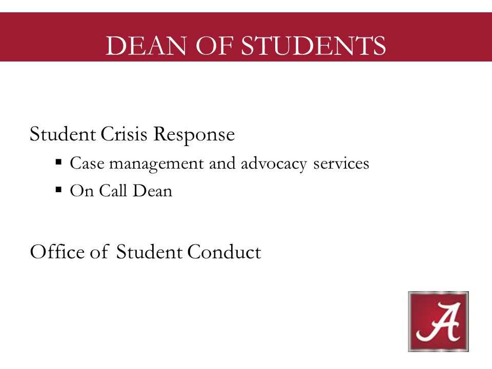 DEAN OF STUDENTS Student Crisis Response Case management and advocacy services On Call Dean Office of Student Conduct