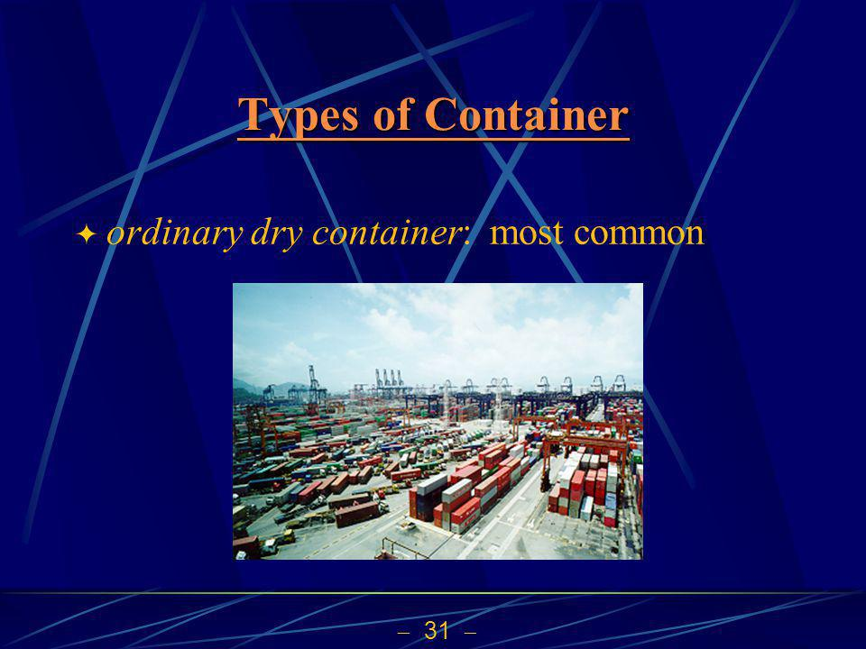 31 Types of Container Types of Container ordinary dry container: most common