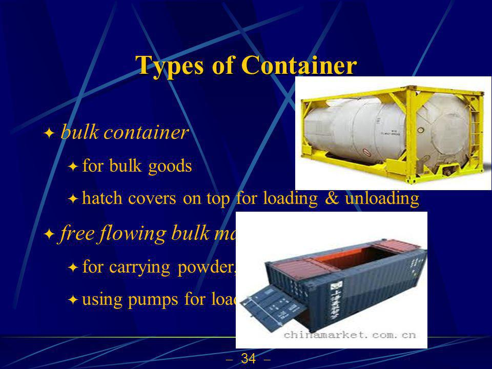 34 Types of Container bulk container for bulk goods hatch covers on top for loading & unloading free flowing bulk material container for carrying powder, fluid, or gas using pumps for loading and unloading