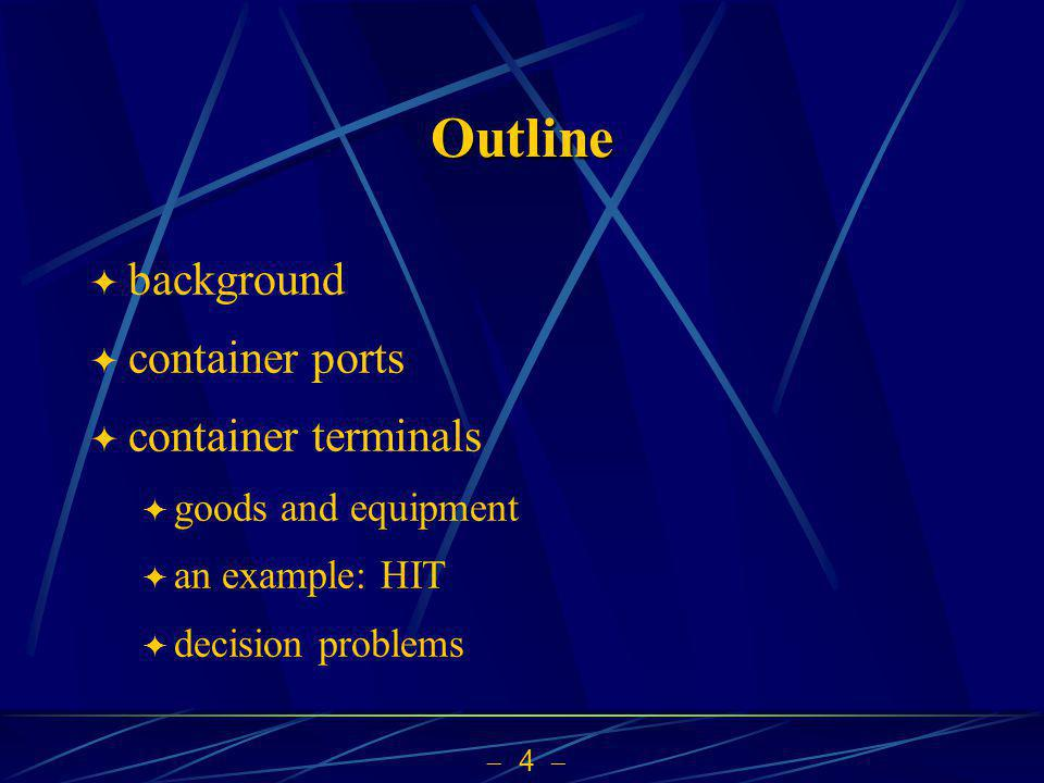 4 Outline background container ports container terminals goods and equipment an example: HIT decision problems