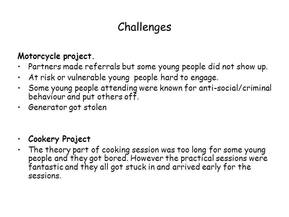 Challenges Motorcycle project. Partners made referrals but some young people did not show up.