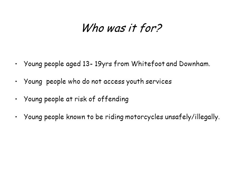 Who was it for. Young people aged 13- 19yrs from Whitefoot and Downham.