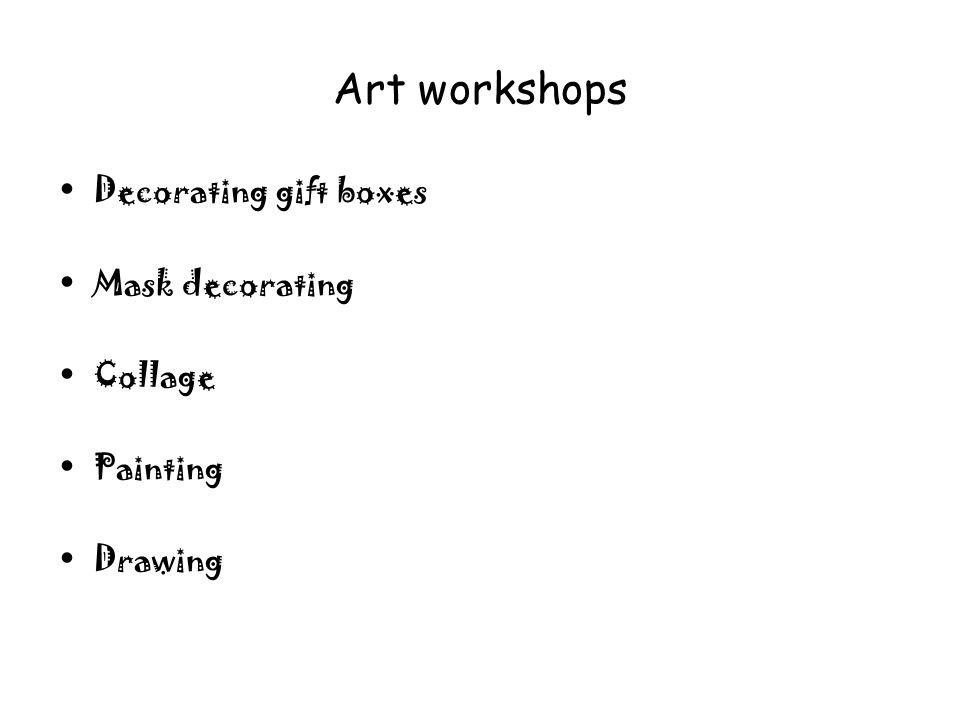 Art workshops Decorating gift boxes Mask decorating Collage Painting Drawing